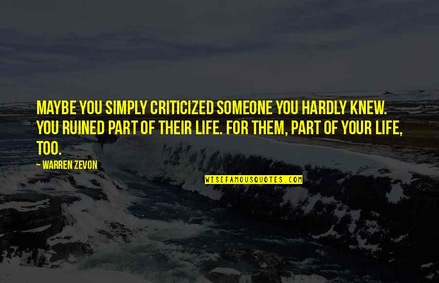 Rejection In Life Quotes By Warren Zevon: Maybe you simply criticized someone you hardly knew.