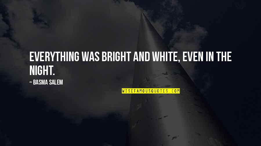 Rejoindront Quotes By Basma Salem: Everything was bright and white, even in the