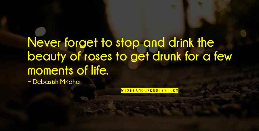 Rejoindront Quotes By Debasish Mridha: Never forget to stop and drink the beauty