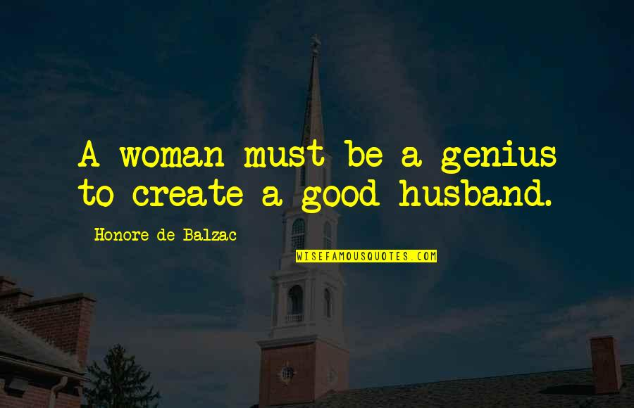 Rejoindront Quotes By Honore De Balzac: A woman must be a genius to create