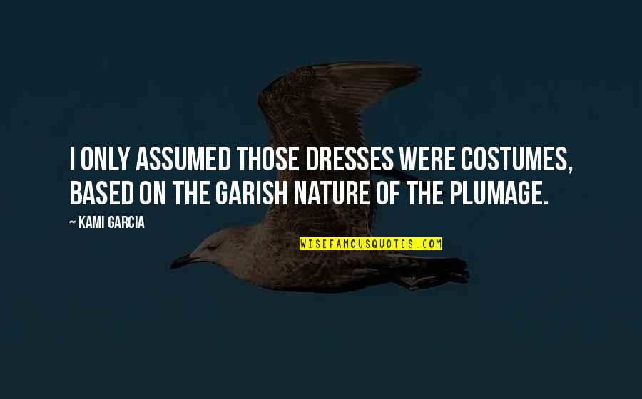 Rejoindront Quotes By Kami Garcia: I only assumed those dresses were costumes, based