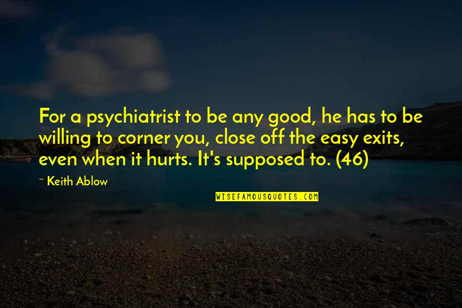 Rejoindront Quotes By Keith Ablow: For a psychiatrist to be any good, he