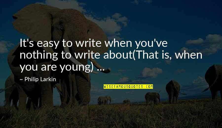 Rejoindront Quotes By Philip Larkin: It's easy to write when you've nothing to