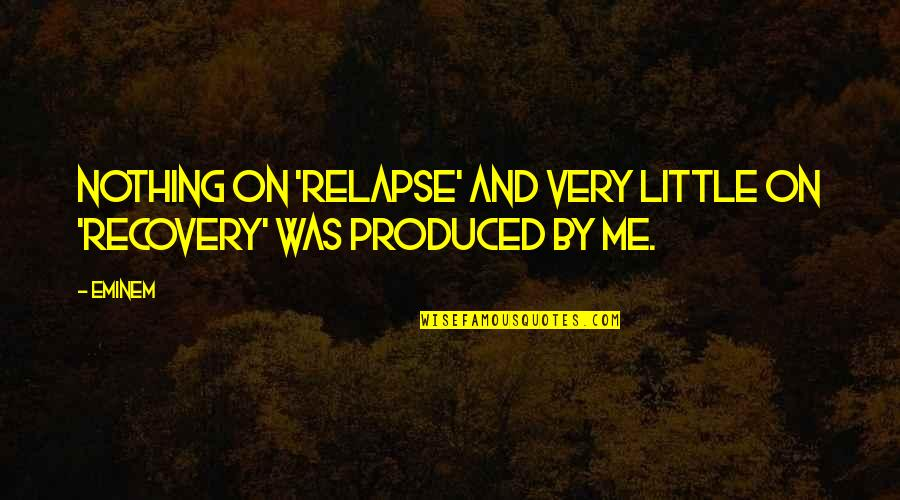 Relapse And Recovery Quotes By Eminem: Nothing on 'Relapse' and very little on 'Recovery'