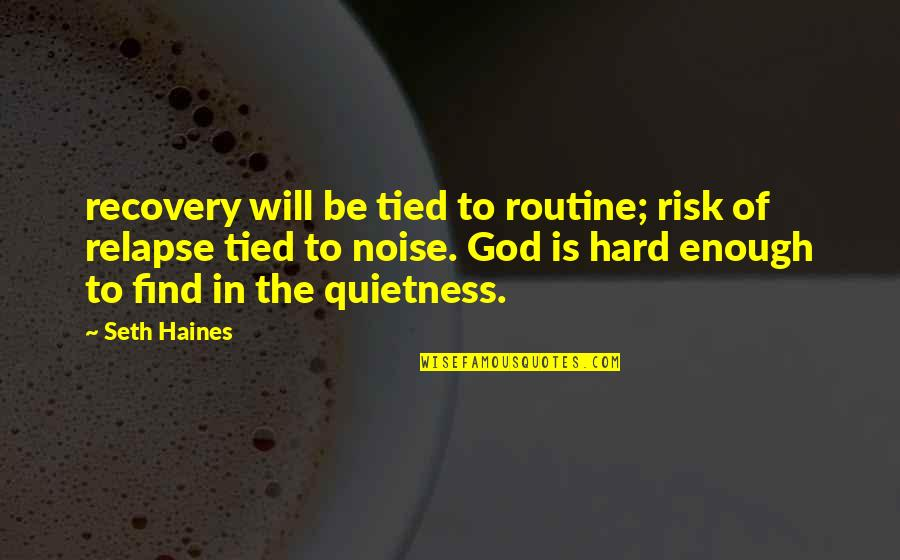 Relapse And Recovery Quotes By Seth Haines: recovery will be tied to routine; risk of