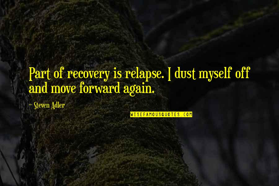 Relapse And Recovery Quotes By Steven Adler: Part of recovery is relapse. I dust myself