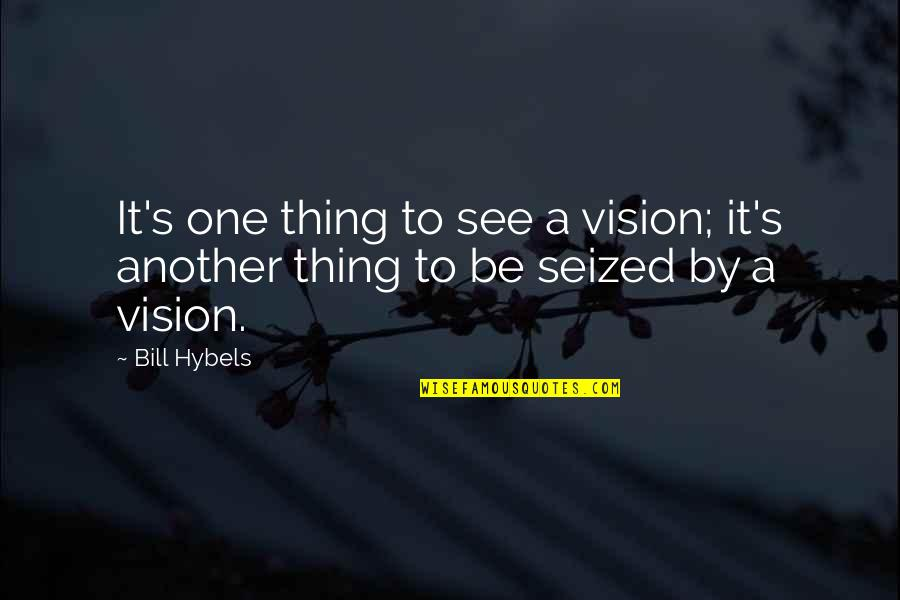 Relatable Back To School Quotes By Bill Hybels: It's one thing to see a vision; it's