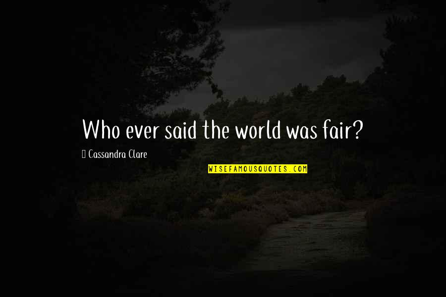 Relatable Back To School Quotes By Cassandra Clare: Who ever said the world was fair?