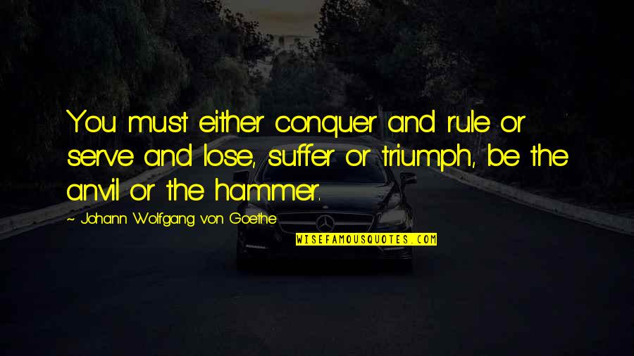 Relatable Back To School Quotes By Johann Wolfgang Von Goethe: You must either conquer and rule or serve