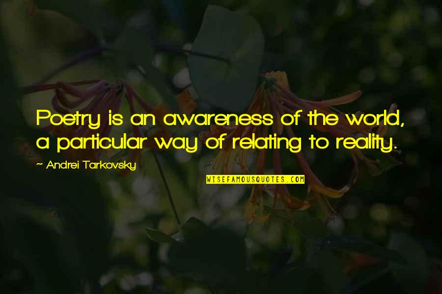 Relating Quotes By Andrei Tarkovsky: Poetry is an awareness of the world, a