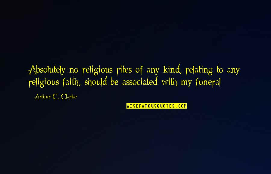 Relating Quotes By Arthur C. Clarke: Absolutely no religious rites of any kind, relating