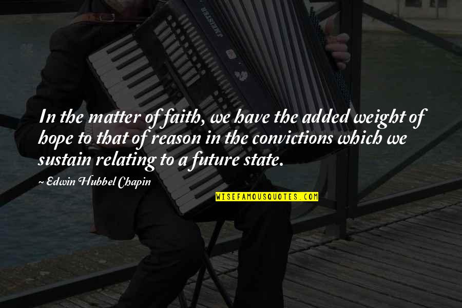 Relating Quotes By Edwin Hubbel Chapin: In the matter of faith, we have the