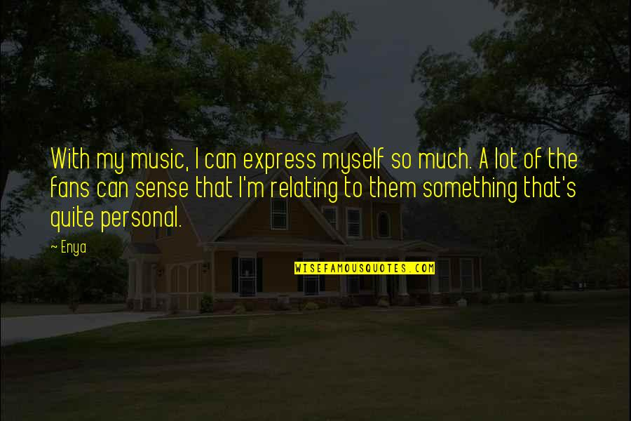 Relating Quotes By Enya: With my music, I can express myself so