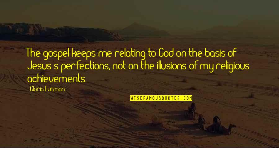 Relating Quotes By Gloria Furman: The gospel keeps me relating to God on