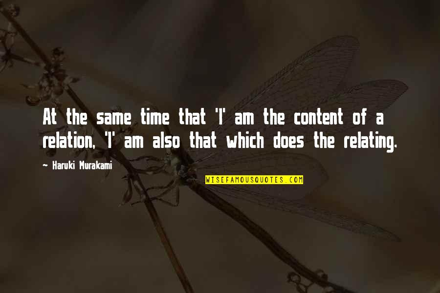 Relating Quotes By Haruki Murakami: At the same time that 'I' am the