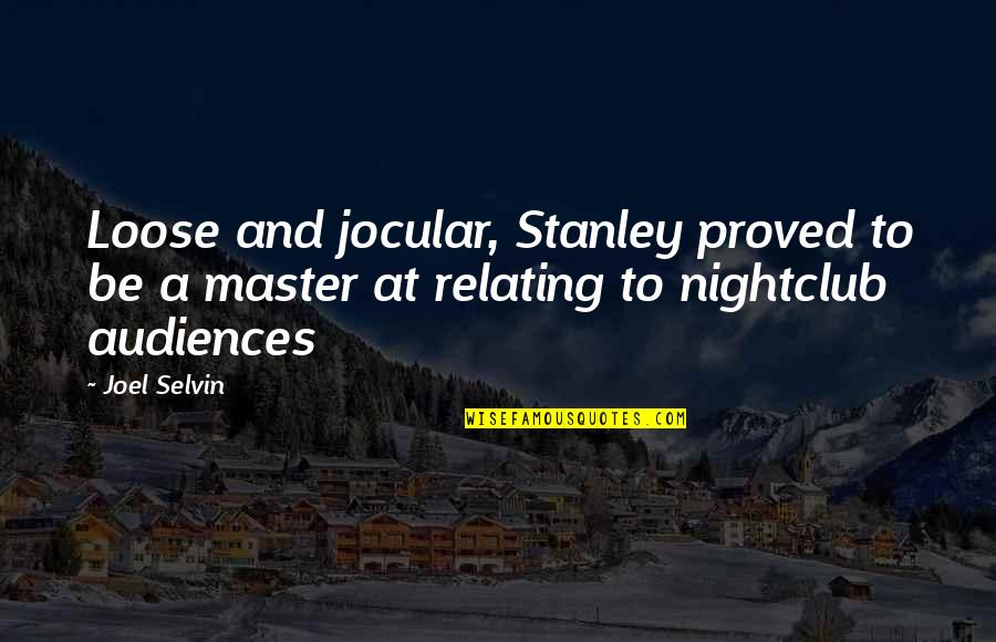 Relating Quotes By Joel Selvin: Loose and jocular, Stanley proved to be a