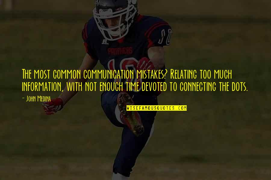 Relating Quotes By John Medina: The most common communication mistakes? Relating too much