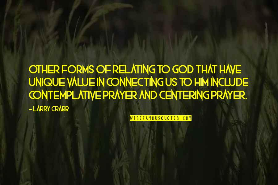 Relating Quotes By Larry Crabb: Other forms of relating to God that have