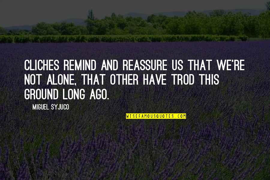 Relating Quotes By Miguel Syjuco: Cliches remind and reassure us that we're not