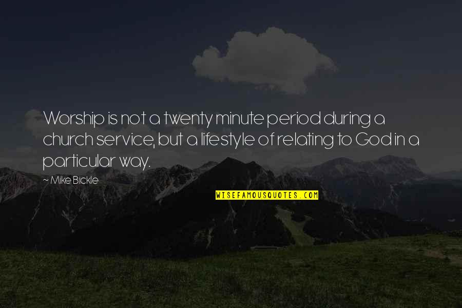Relating Quotes By Mike Bickle: Worship is not a twenty minute period during