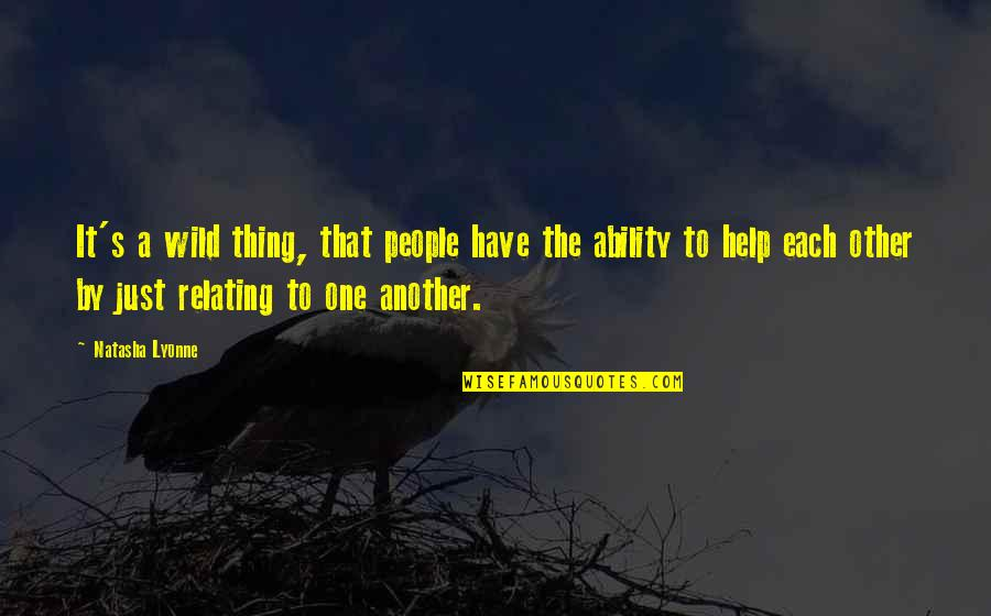 Relating Quotes By Natasha Lyonne: It's a wild thing, that people have the