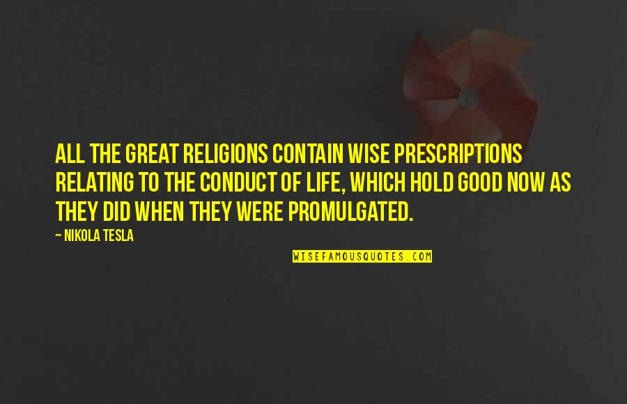 Relating Quotes By Nikola Tesla: All the great religions contain wise prescriptions relating