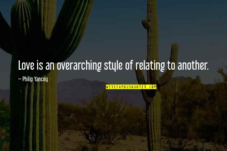 Relating Quotes By Philip Yancey: Love is an overarching style of relating to