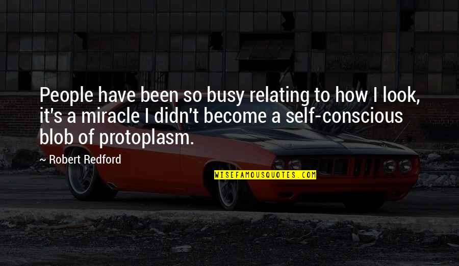 Relating Quotes By Robert Redford: People have been so busy relating to how