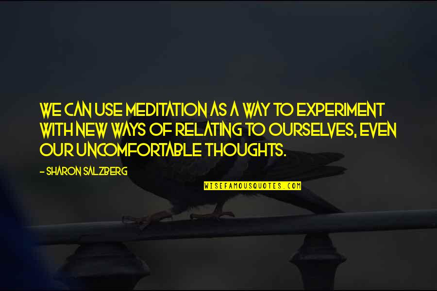 Relating Quotes By Sharon Salzberg: We can use meditation as a way to