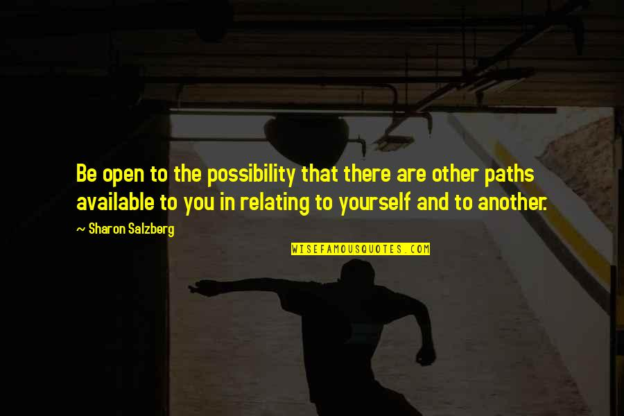 Relating Quotes By Sharon Salzberg: Be open to the possibility that there are