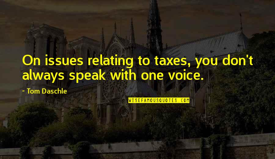 Relating Quotes By Tom Daschle: On issues relating to taxes, you don't always
