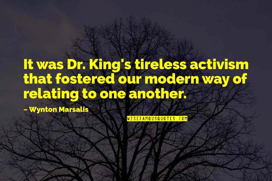 Relating Quotes By Wynton Marsalis: It was Dr. King's tireless activism that fostered