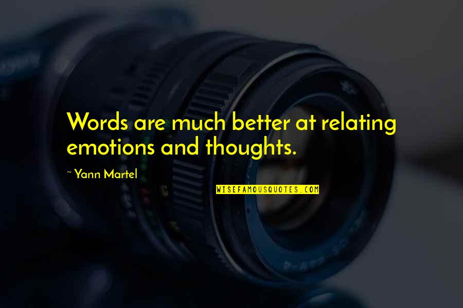 Relating Quotes By Yann Martel: Words are much better at relating emotions and