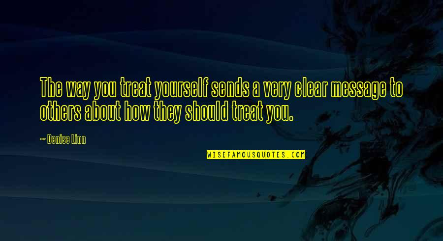 Relationship Advice Picture Quotes By Denise Linn: The way you treat yourself sends a very