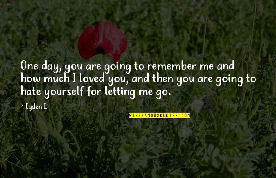 Relationship Advice Picture Quotes By Eyden I.: One day, you are going to remember me