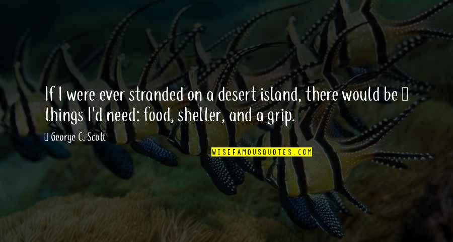 Relationship Advice Picture Quotes By George C. Scott: If I were ever stranded on a desert