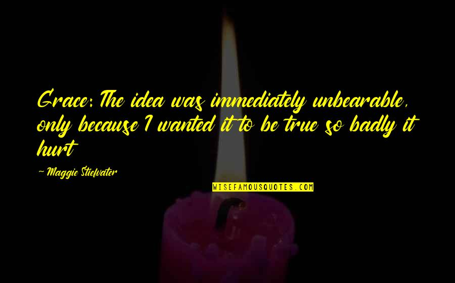 Relationship Advice Picture Quotes By Maggie Stiefvater: Grace: The idea was immediately unbearable, only because