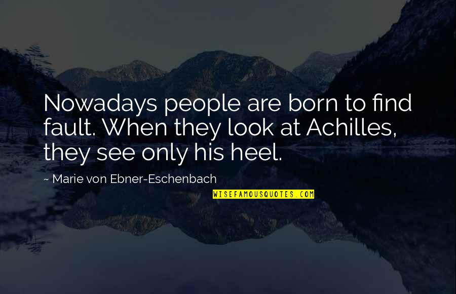 Relationship Advice Picture Quotes By Marie Von Ebner-Eschenbach: Nowadays people are born to find fault. When