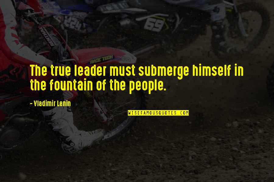Relationship Advice Picture Quotes By Vladimir Lenin: The true leader must submerge himself in the