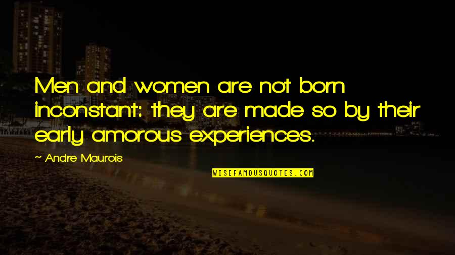 Relationship And Quotes By Andre Maurois: Men and women are not born inconstant: they
