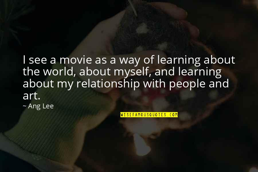 Relationship And Quotes By Ang Lee: I see a movie as a way of