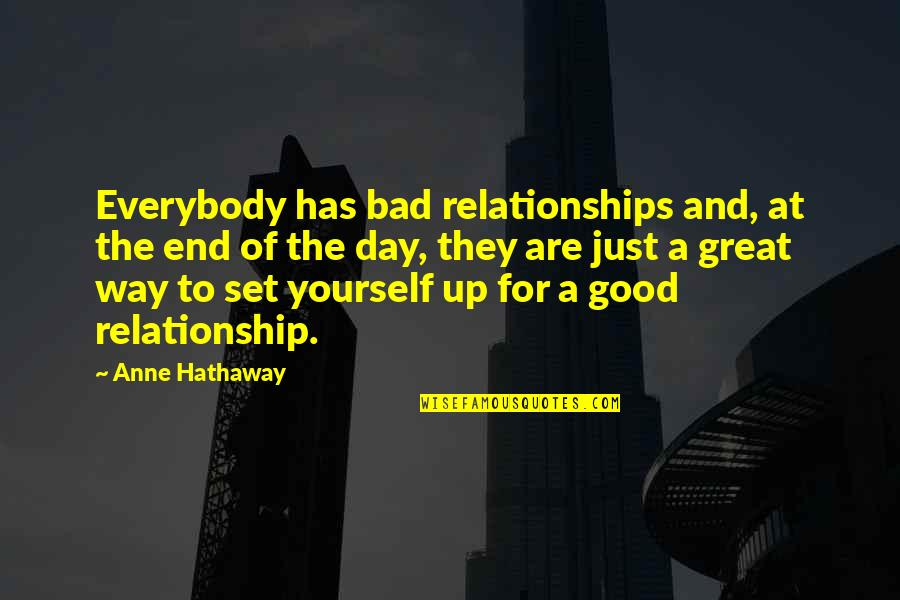 Relationship And Quotes By Anne Hathaway: Everybody has bad relationships and, at the end