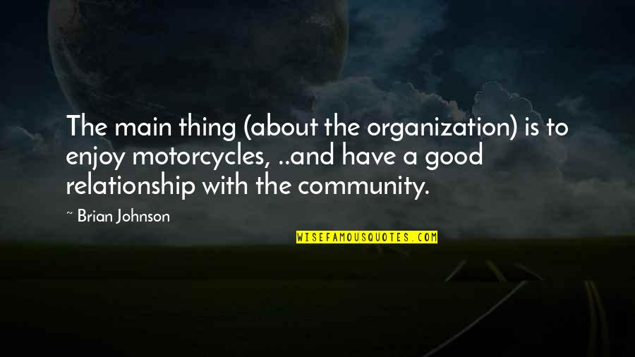 Relationship And Quotes By Brian Johnson: The main thing (about the organization) is to