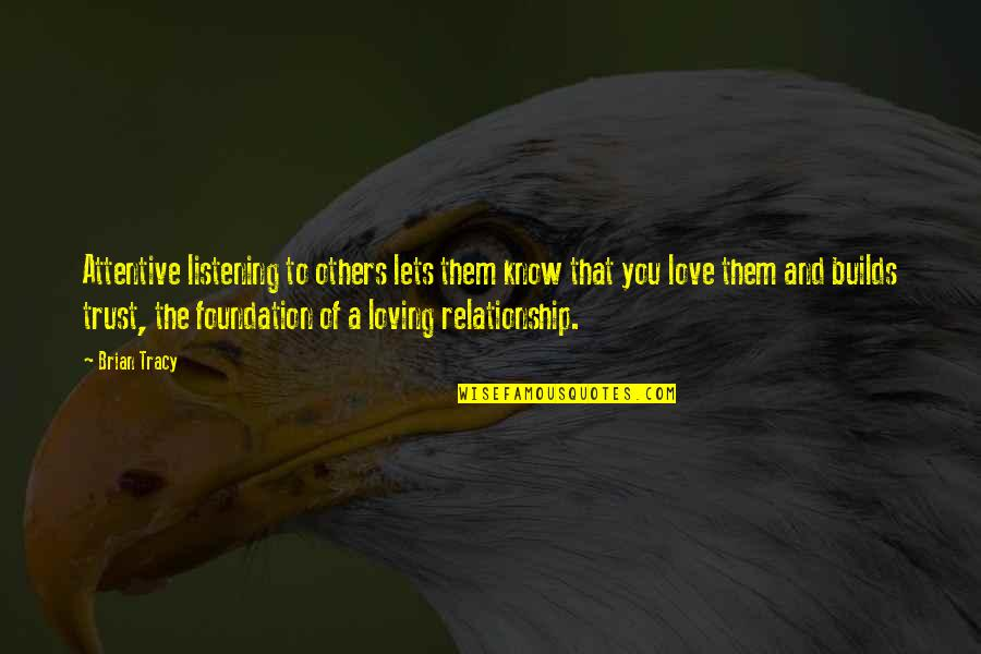Relationship And Quotes By Brian Tracy: Attentive listening to others lets them know that