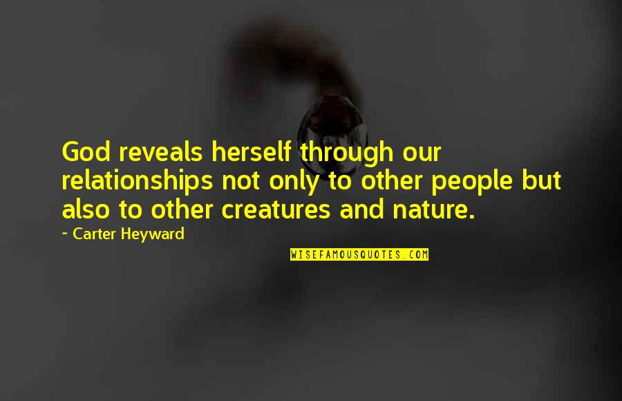 Relationship And Quotes By Carter Heyward: God reveals herself through our relationships not only