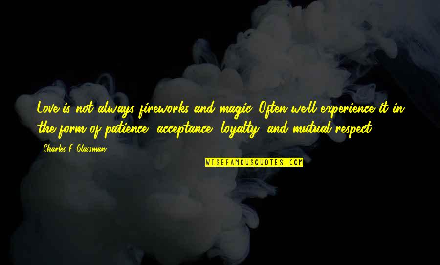 Relationship And Quotes By Charles F. Glassman: Love is not always fireworks and magic. Often
