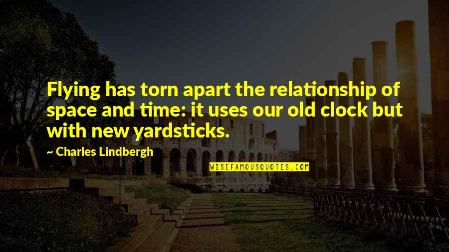 Relationship And Quotes By Charles Lindbergh: Flying has torn apart the relationship of space