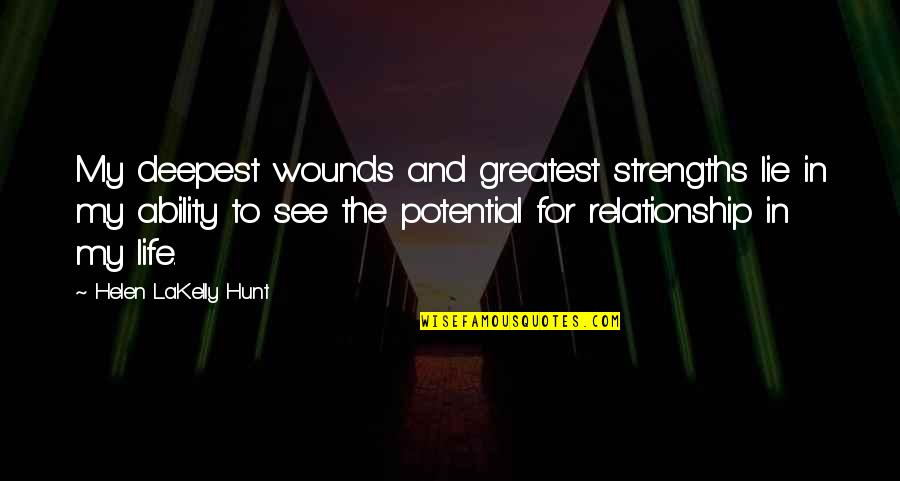 Relationship And Quotes By Helen LaKelly Hunt: My deepest wounds and greatest strengths lie in