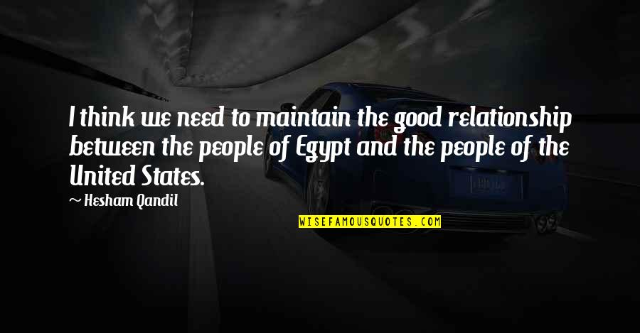 Relationship And Quotes By Hesham Qandil: I think we need to maintain the good