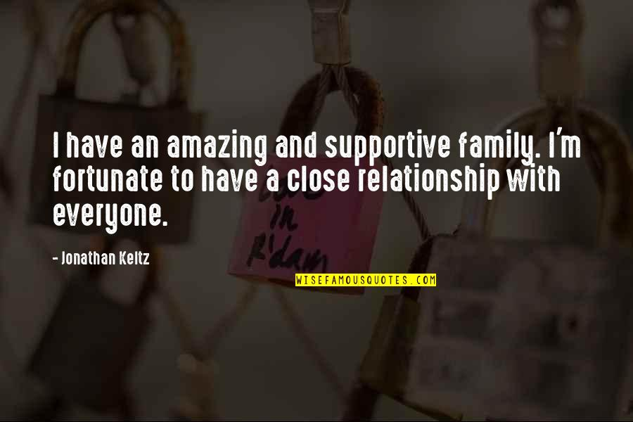 Relationship And Quotes By Jonathan Keltz: I have an amazing and supportive family. I'm